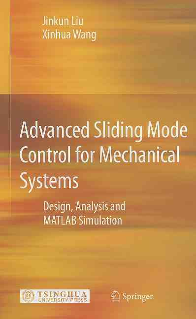 Advanced Sliding Mode Control for Mechanical Systems By Liu, Jinkun/ Wang, Xinhua